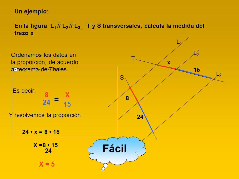 Un ejemplo: En la figura L1 // L2 // L3 , T y S transversales, calcula la medida del trazo x