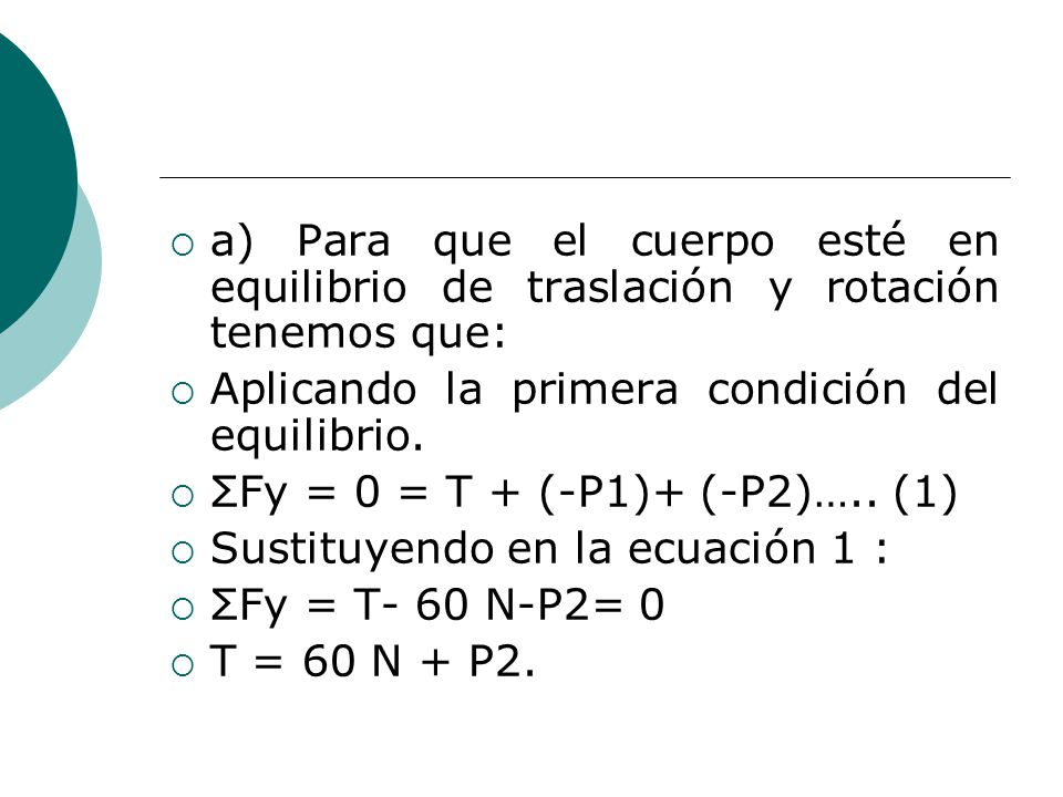 a) Para que el cuerpo esté en equilibrio de traslación y rotación tenemos que: