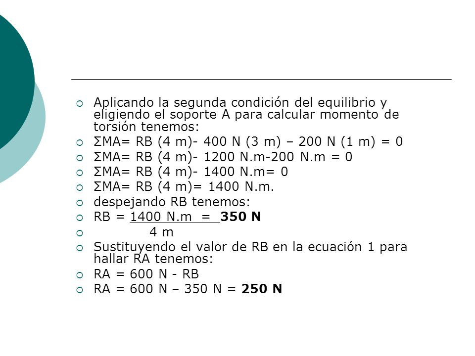 Aplicando la segunda condición del equilibrio y eligiendo el soporte A para calcular momento de torsión tenemos: