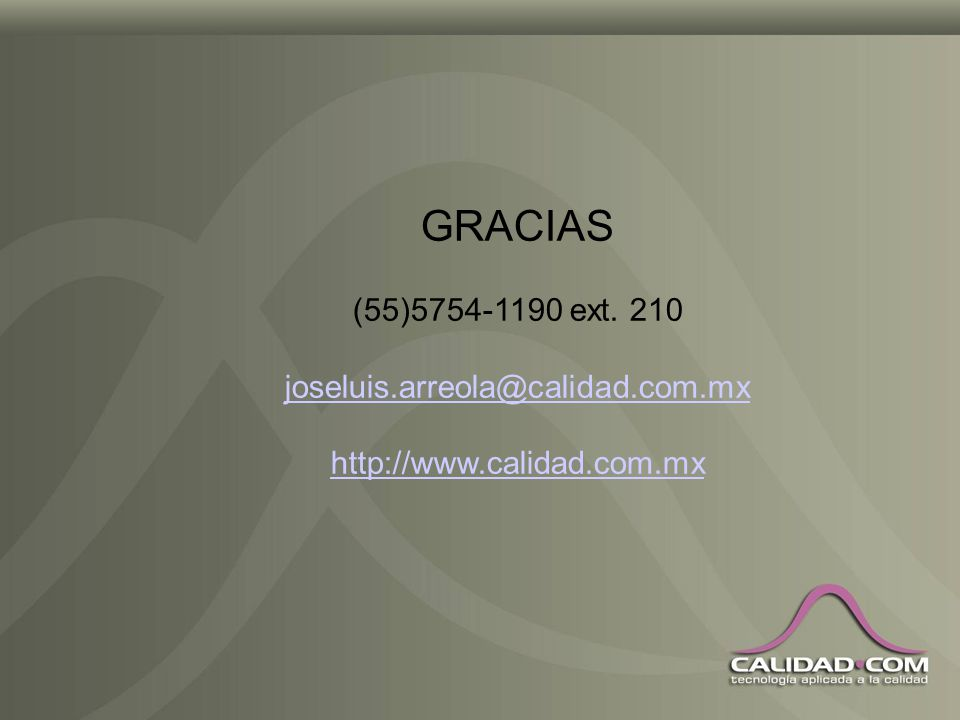 GRACIAS (55)5754-1190 ext. 210 joseluis.arreola@calidad.com.mx