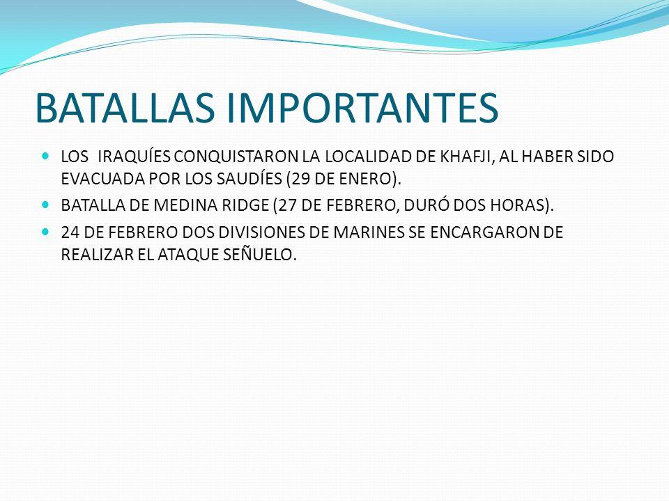 BATALLAS IMPORTANTES LOS IRAQUÍES CONQUISTARON LA LOCALIDAD DE KHAFJI, AL HABER SIDO EVACUADA POR LOS SAUDÍES (29 DE ENERO).