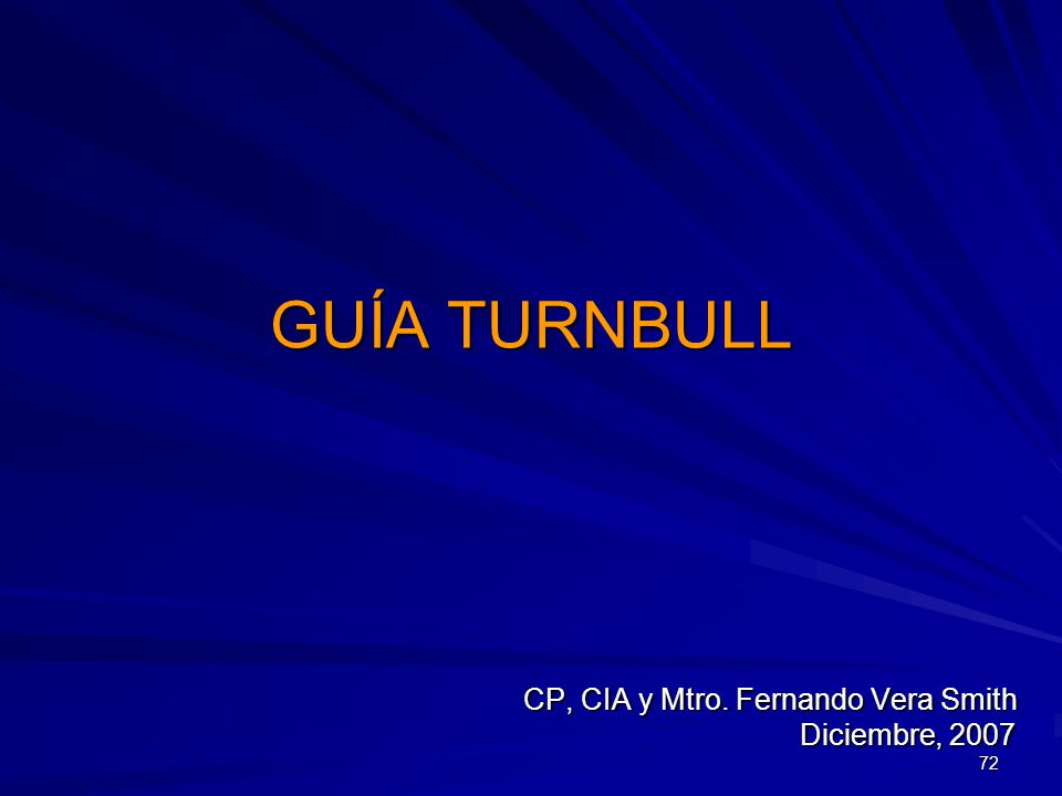 GUÍA TURNBULL CP, CIA y Mtro. Fernando Vera Smith Diciembre, 2007