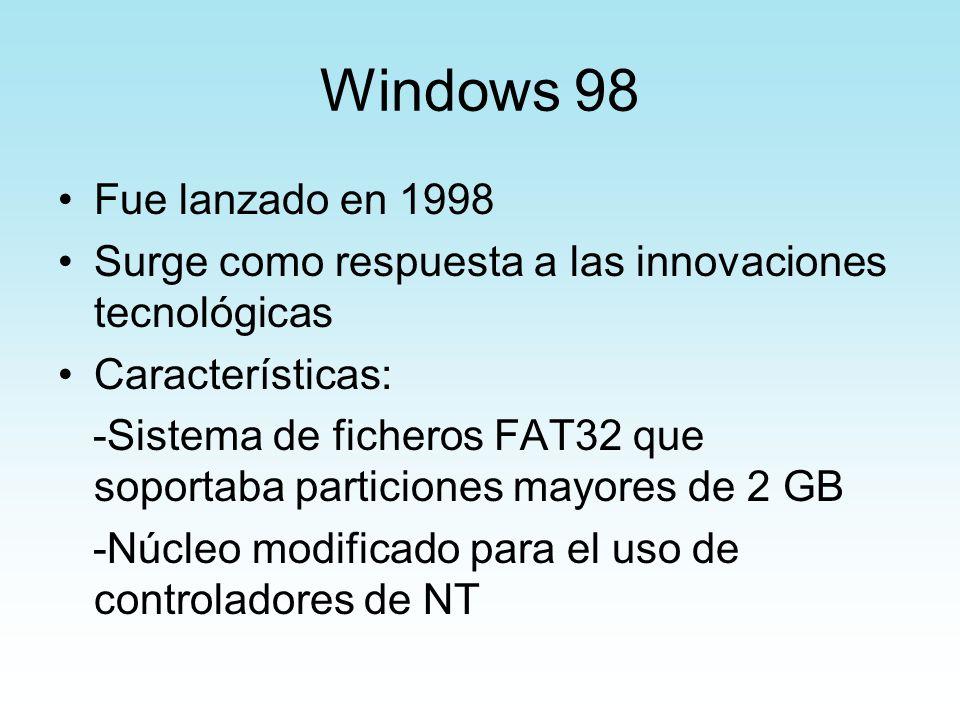 Windows 98 Fue lanzado en 1998. Surge como respuesta a las innovaciones tecnológicas. Características: