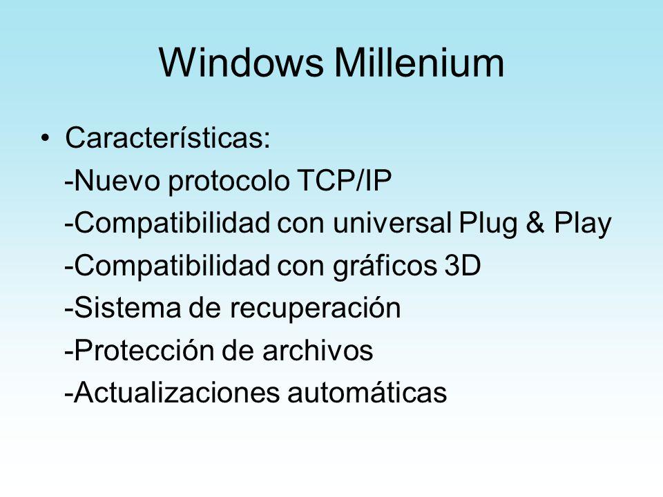Windows Millenium Características: -Nuevo protocolo TCP/IP