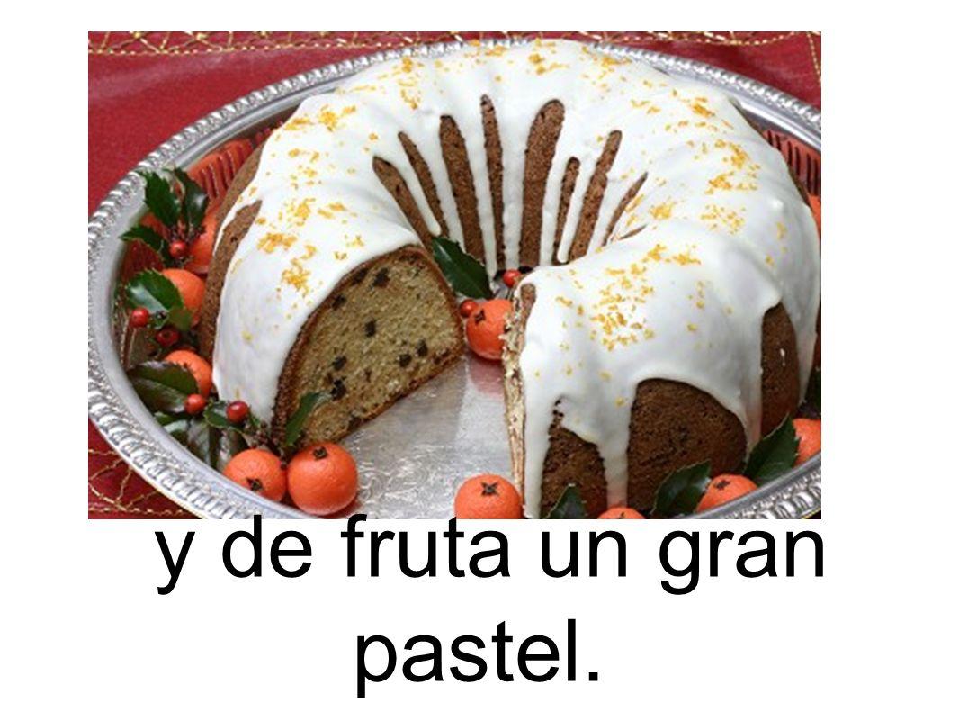 y de fruta un gran pastel.
