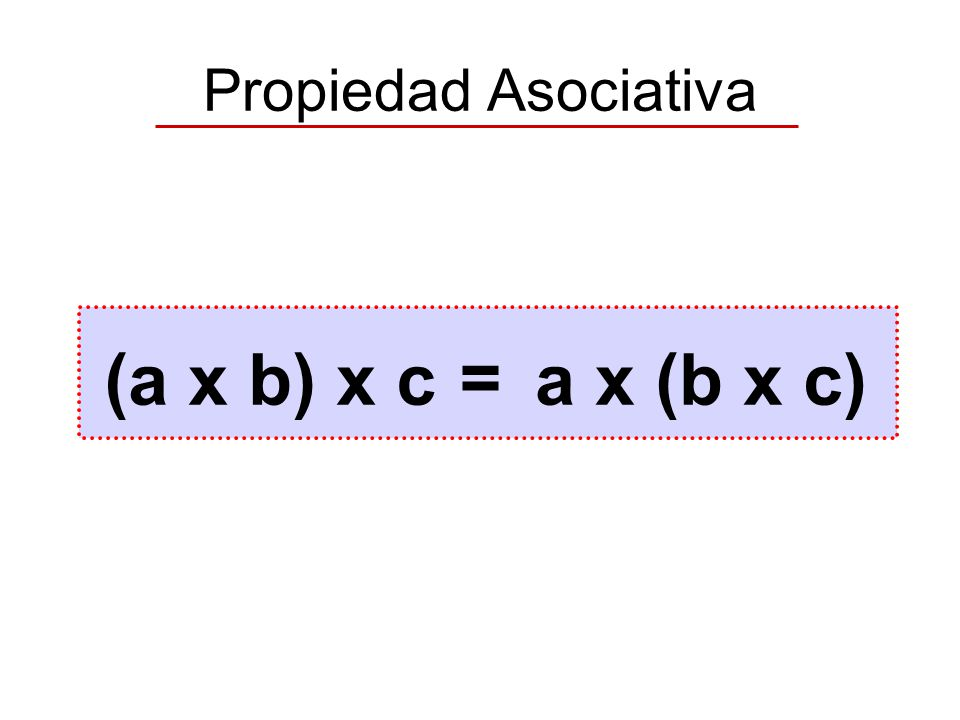 Propiedad Asociativa (a x b) x c = a x (b x c)