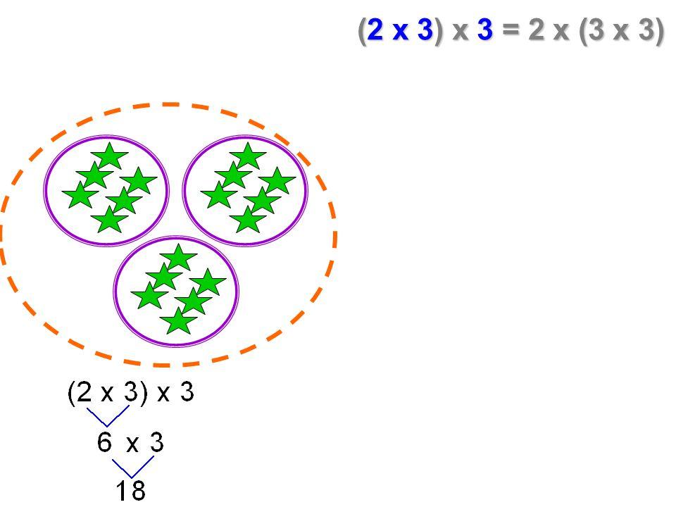 (2 x 3) x 3 = 2 x (3 x 3)