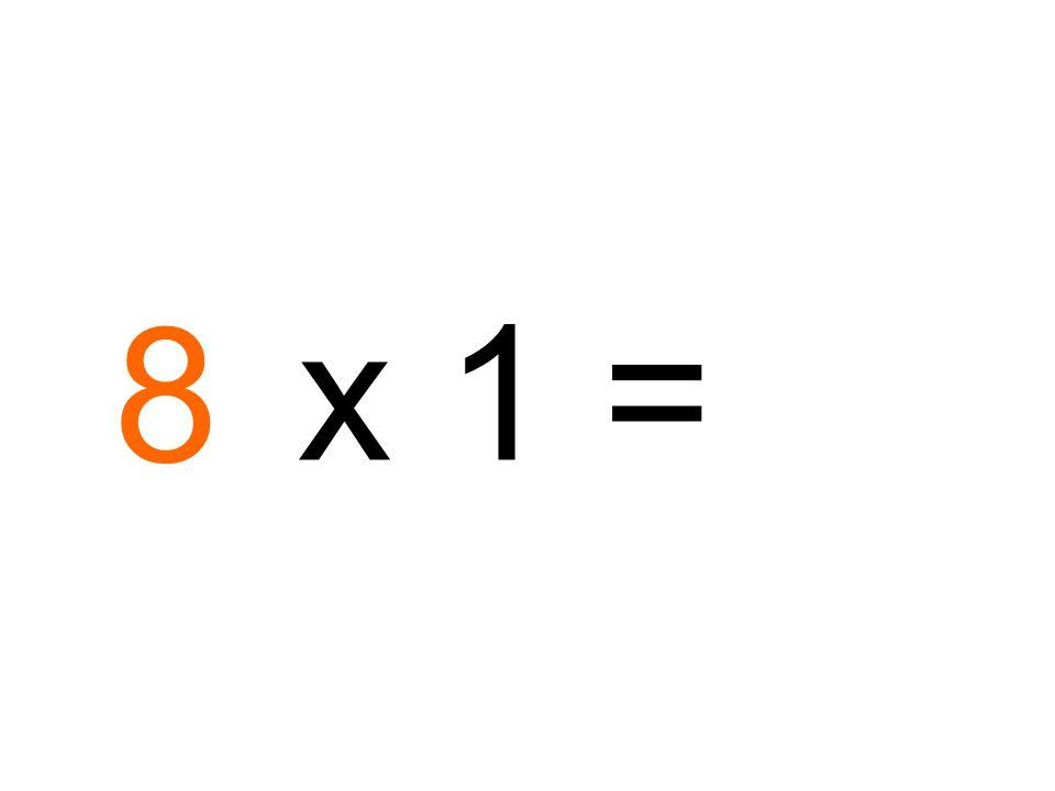 8 x 1 =