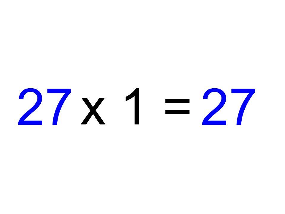 27 x 1 = 27