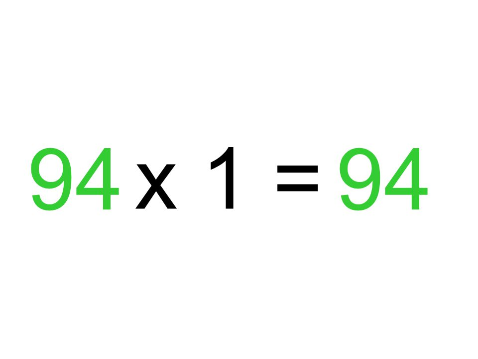 94 x 1 = 94