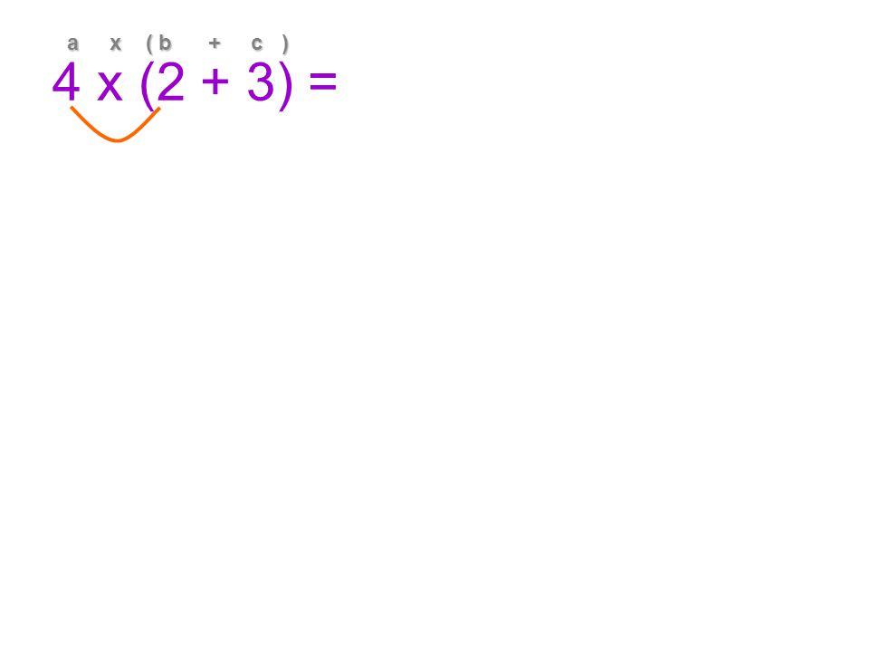 4 x (2 + 3) = a x ( b + c )