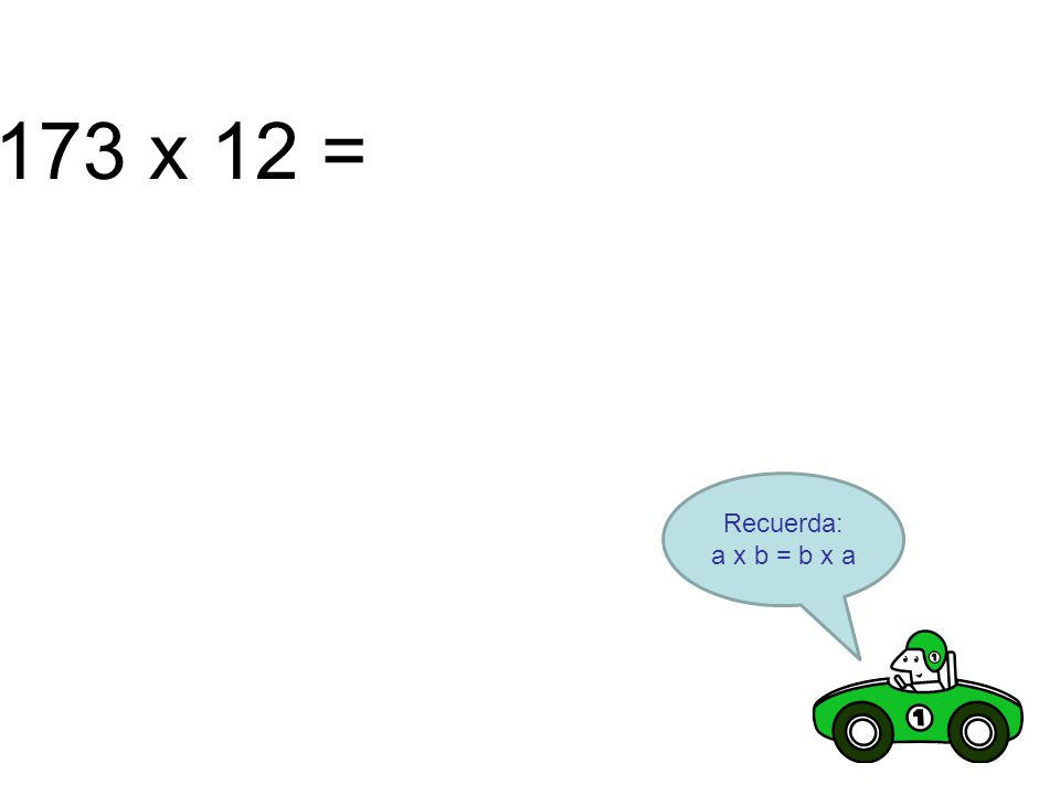 173 x 12 = Recuerda: a x b = b x a Para hacer en la pizarrra. 74