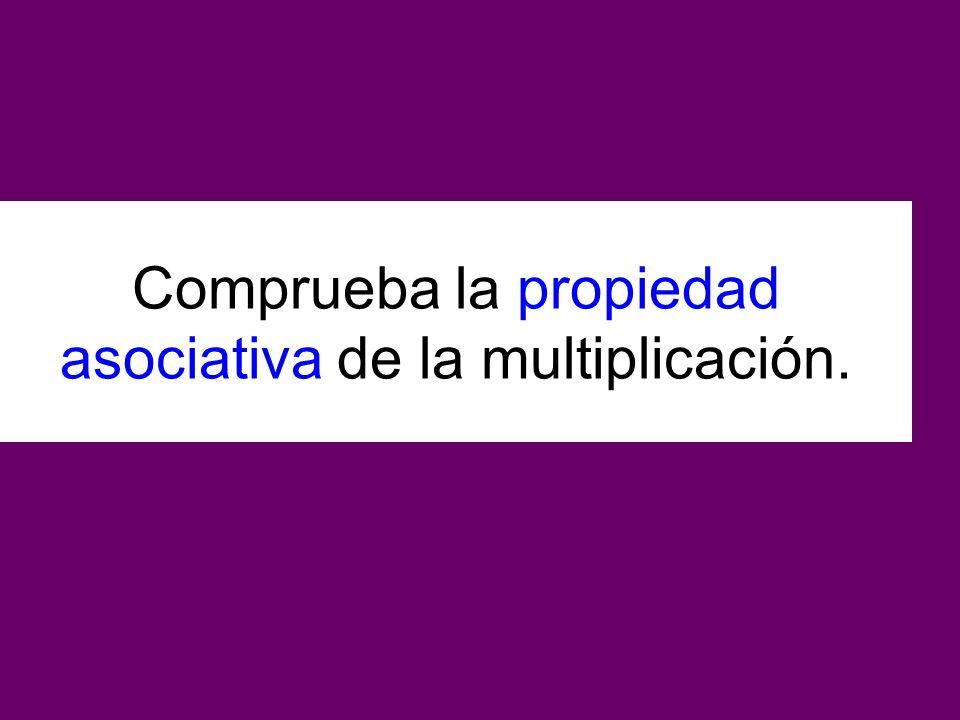 Comprueba la propiedad asociativa de la multiplicación.
