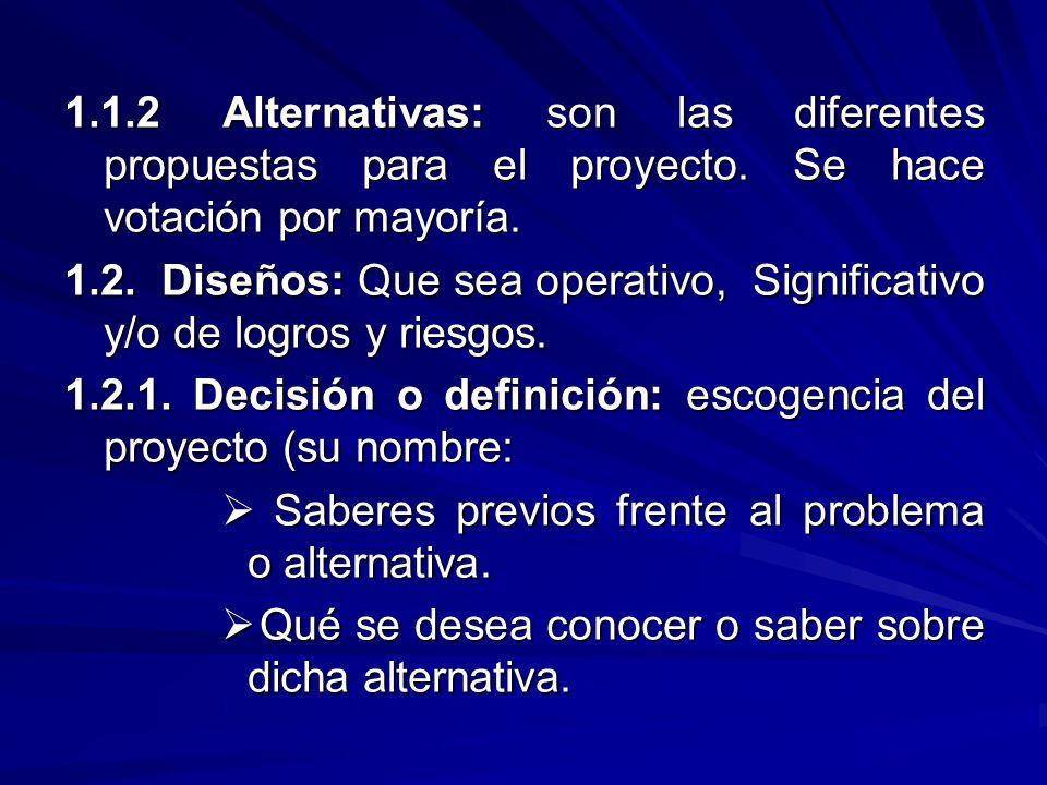 1. 1. 2 Alternativas: son las diferentes propuestas para el proyecto