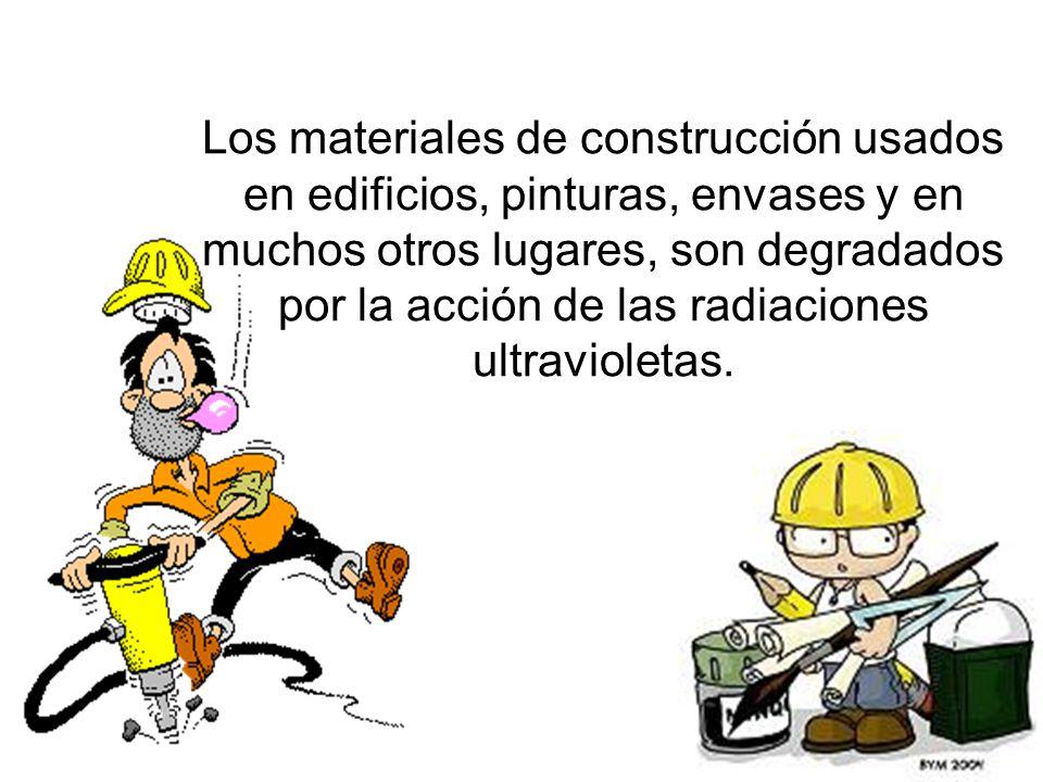 Los materiales de construcción usados en edificios, pinturas, envases y en muchos otros lugares, son degradados por la acción de las radiaciones ultravioletas.