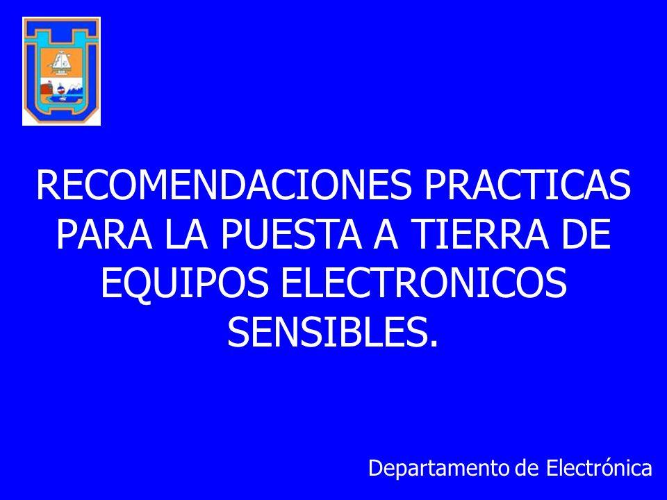 RECOMENDACIONES PRACTICAS PARA LA PUESTA A TIERRA DE EQUIPOS ELECTRONICOS SENSIBLES.