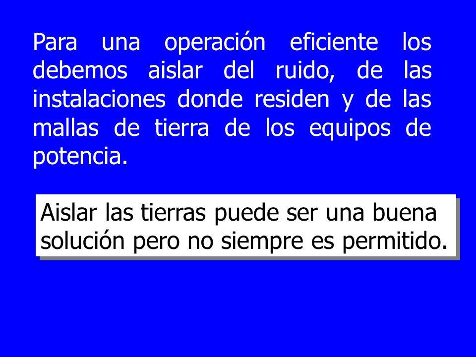 Para una operación eficiente los debemos aislar del ruido, de las instalaciones donde residen y de las mallas de tierra de los equipos de potencia.