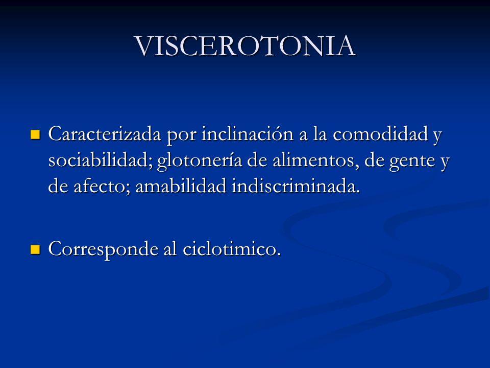 VISCEROTONIA Caracterizada por inclinación a la comodidad y sociabilidad; glotonería de alimentos, de gente y de afecto; amabilidad indiscriminada.