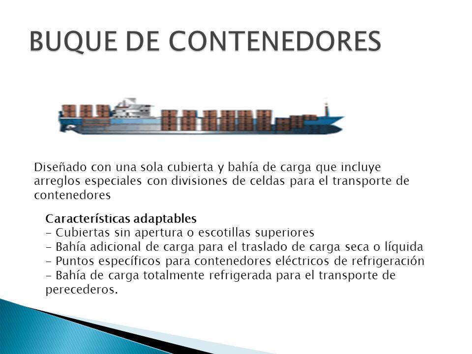 Diseñado con una sola cubierta y bahía de carga que incluye arreglos especiales con divisiones de celdas para el transporte de contenedores
