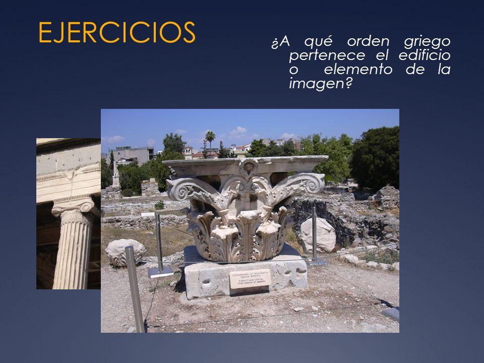EJERCICIOS ¿A qué orden griego pertenece el edificio o elemento de la imagen