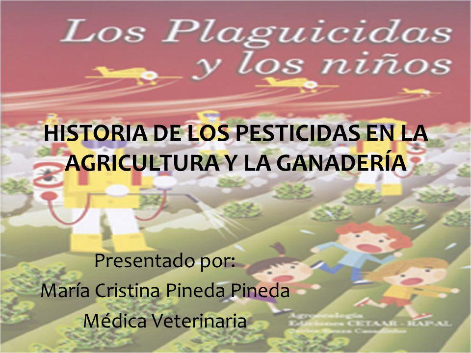 HISTORIA DE LOS PESTICIDAS EN LA AGRICULTURA Y LA GANADERÍA