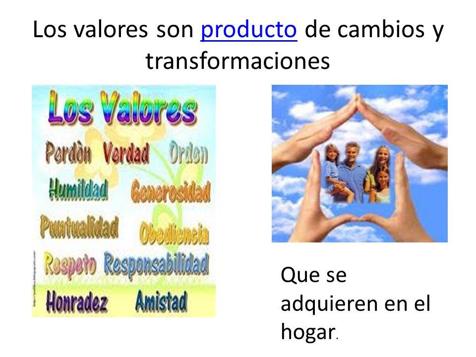 Los valores son producto de cambios y transformaciones