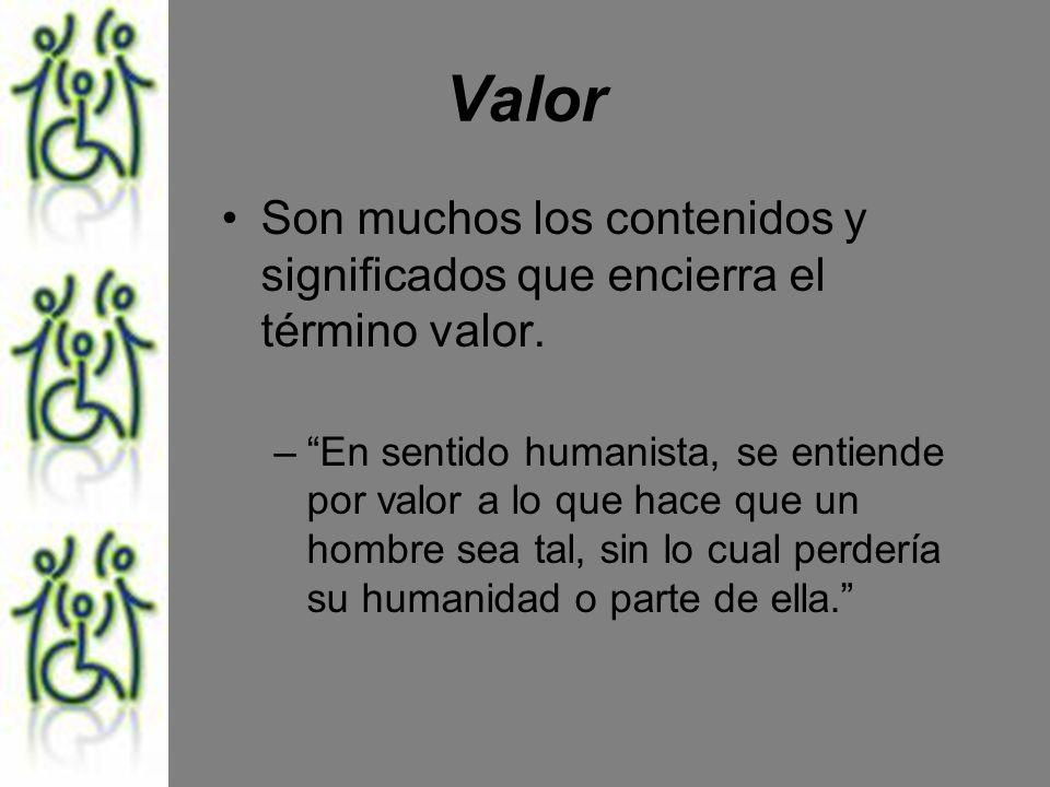Valor Son muchos los contenidos y significados que encierra el término valor.