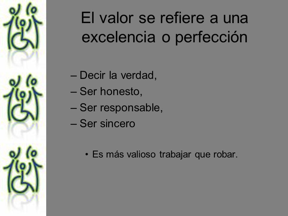 El valor se refiere a una excelencia o perfección