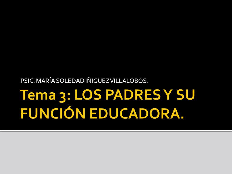 Tema 3: LOS PADRES Y SU FUNCIÓN EDUCADORA.