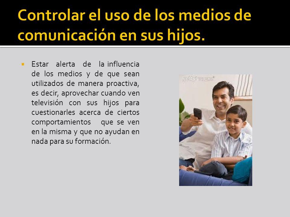 Controlar el uso de los medios de comunicación en sus hijos.