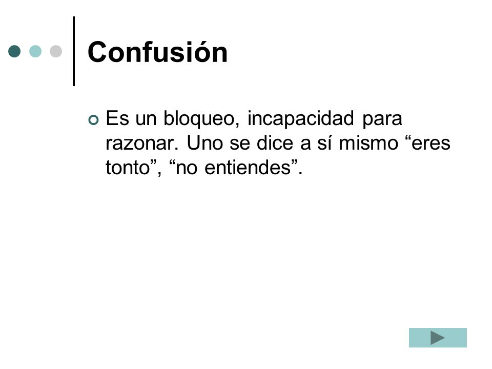 Confusión Es un bloqueo, incapacidad para razonar.