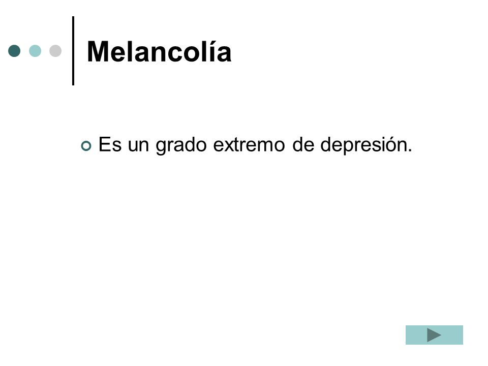 Melancolía Es un grado extremo de depresión.