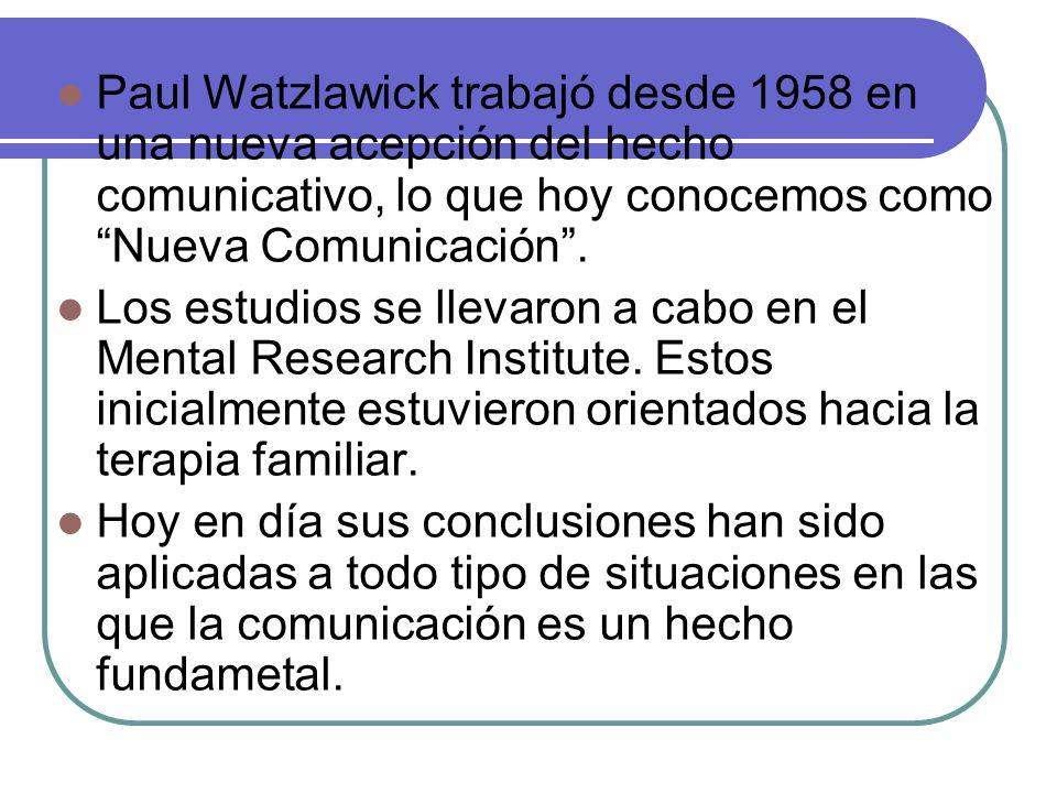 Paul Watzlawick trabajó desde 1958 en una nueva acepción del hecho comunicativo, lo que hoy conocemos como Nueva Comunicación .