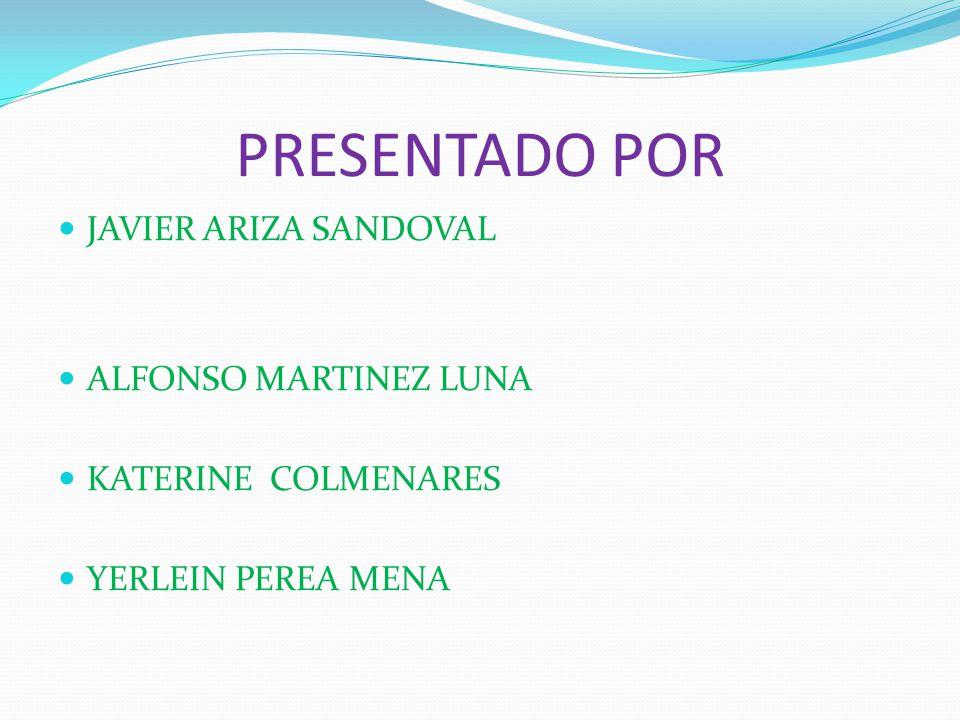 PRESENTADO POR JAVIER ARIZA SANDOVAL ALFONSO MARTINEZ LUNA