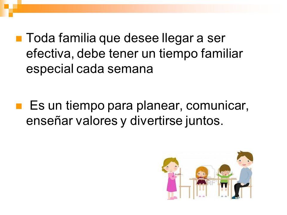 Toda familia que desee llegar a ser efectiva, debe tener un tiempo familiar especial cada semana