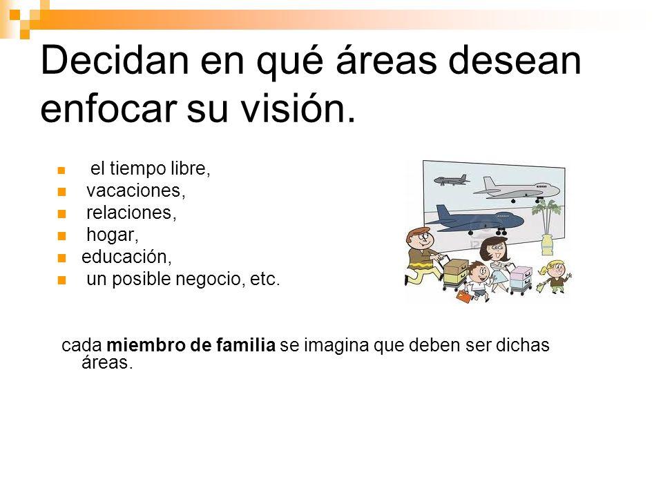 Decidan en qué áreas desean enfocar su visión.