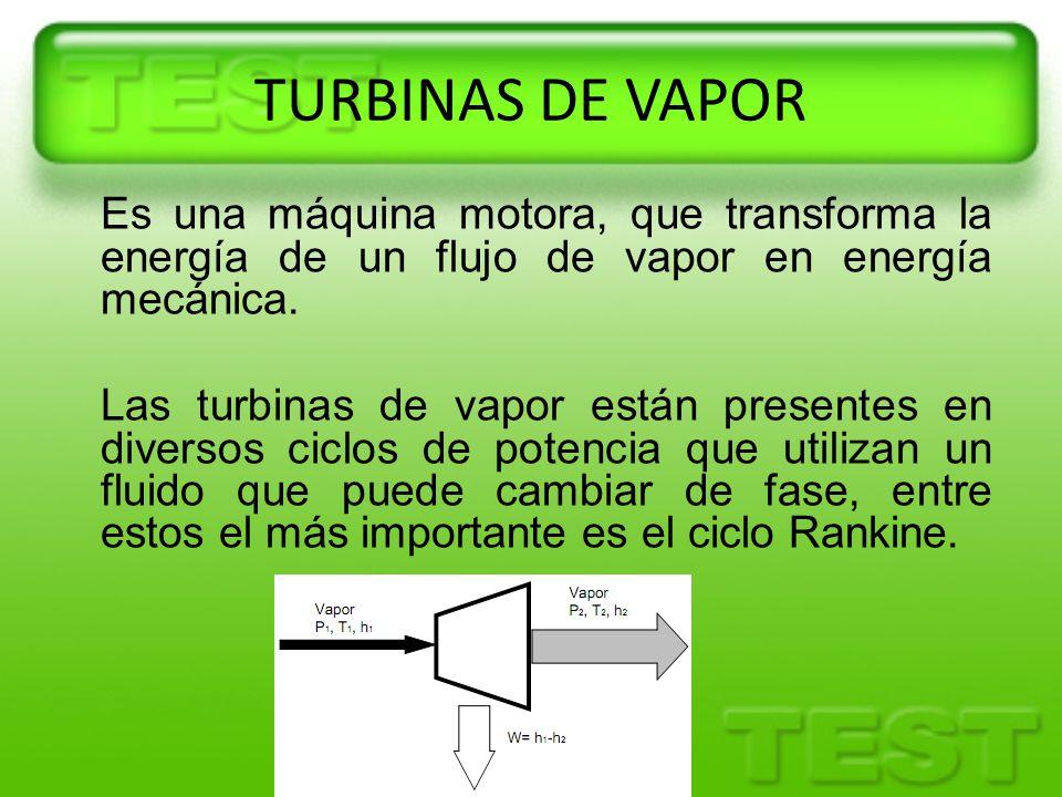 TURBINAS DE VAPOR Es una máquina motora, que transforma la energía de un flujo de vapor en energía mecánica.