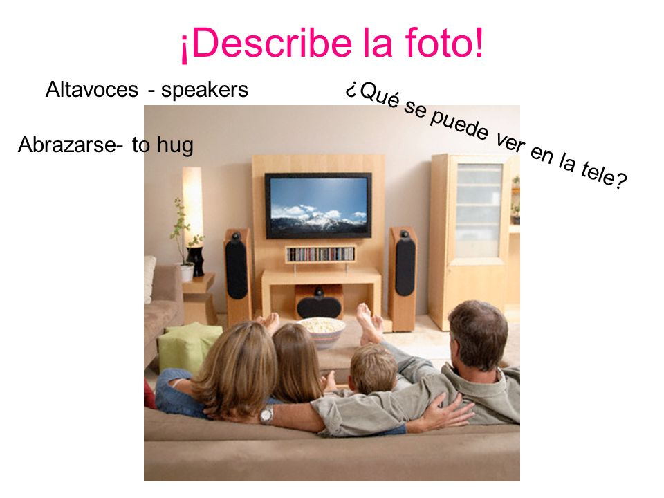¡Describe la foto! Altavoces - speakers ¿Qué se puede ver en la tele