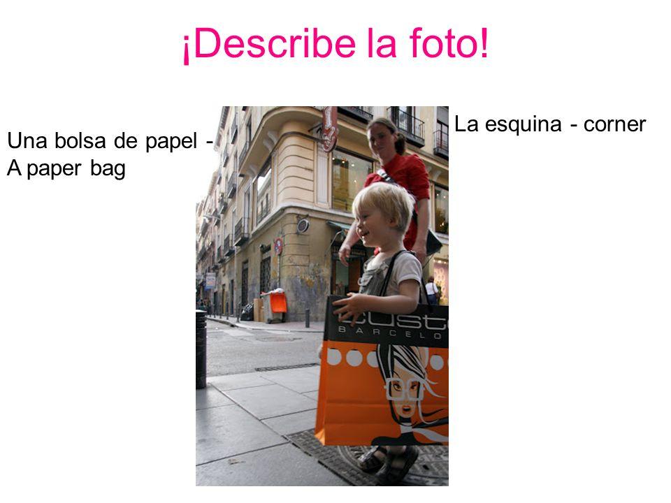 ¡Describe la foto! La esquina - corner Una bolsa de papel -