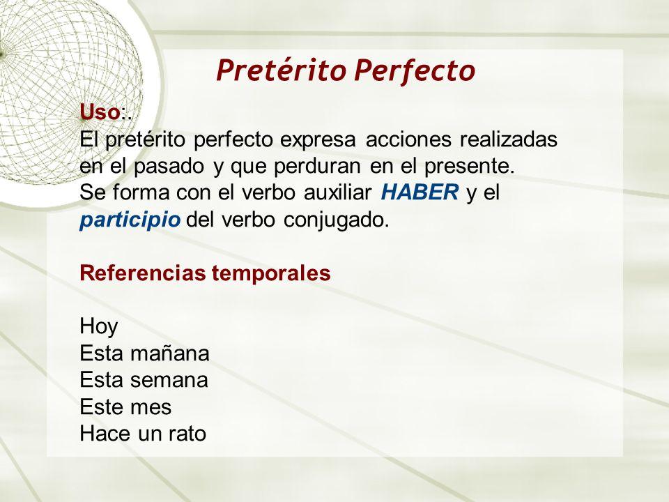 Pretérito Perfecto Uso:.