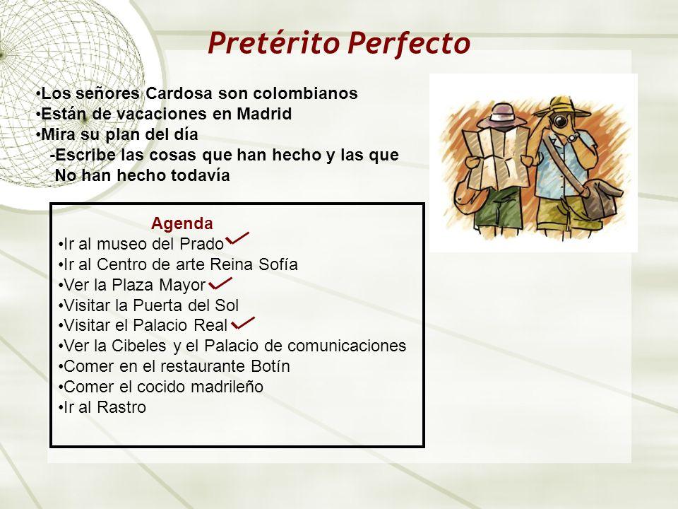 Pretérito Perfecto Los señores Cardosa son colombianos