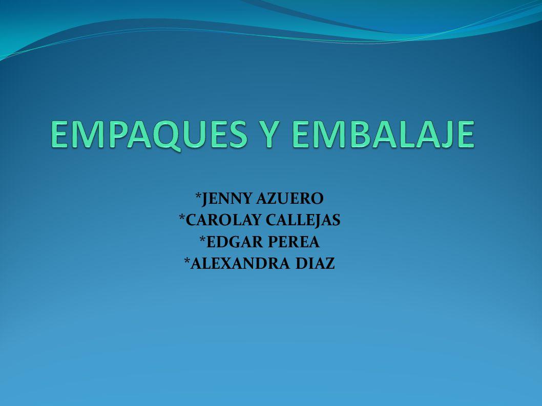 EMPAQUES Y EMBALAJE *JENNY AZUERO *CAROLAY CALLEJAS *EDGAR PEREA