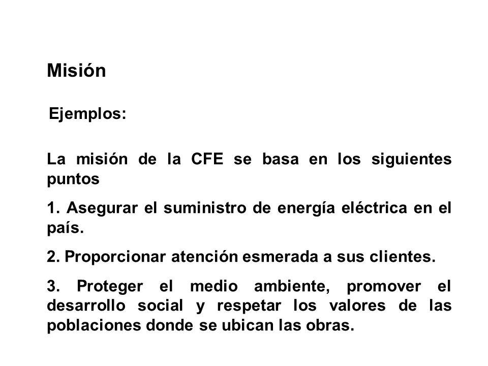 Misión Ejemplos: La misión de la CFE se basa en los siguientes puntos