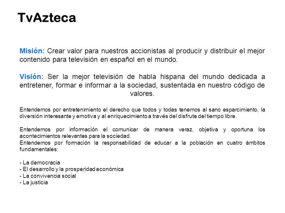 TvAzteca Misión: Crear valor para nuestros accionistas al producir y distribuir el mejor contenido para televisión en español en el mundo.