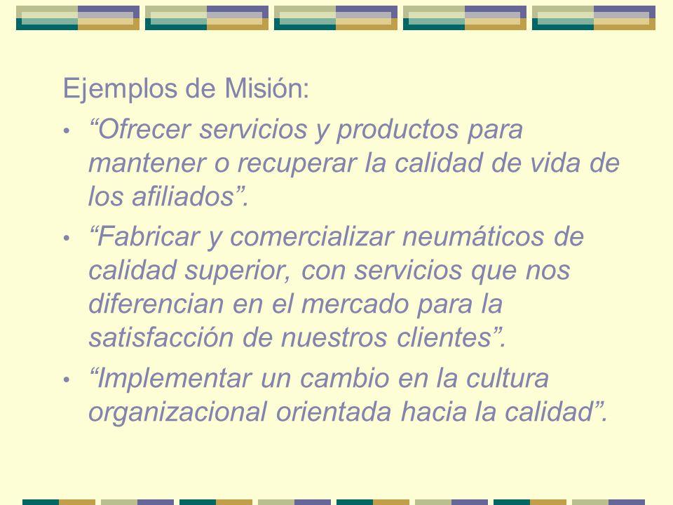 Ejemplos de Misión: Ofrecer servicios y productos para mantener o recuperar la calidad de vida de los afiliados .