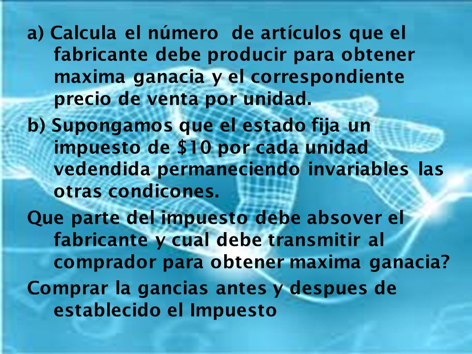 a) Calcula el número de artículos que el fabricante debe producir para obtener maxima ganacia y el correspondiente precio de venta por unidad.