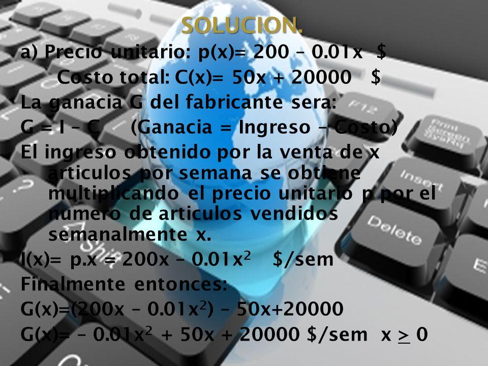 SOLUCION. a) Precio unitario: p(x)= 200 – 0.01x $