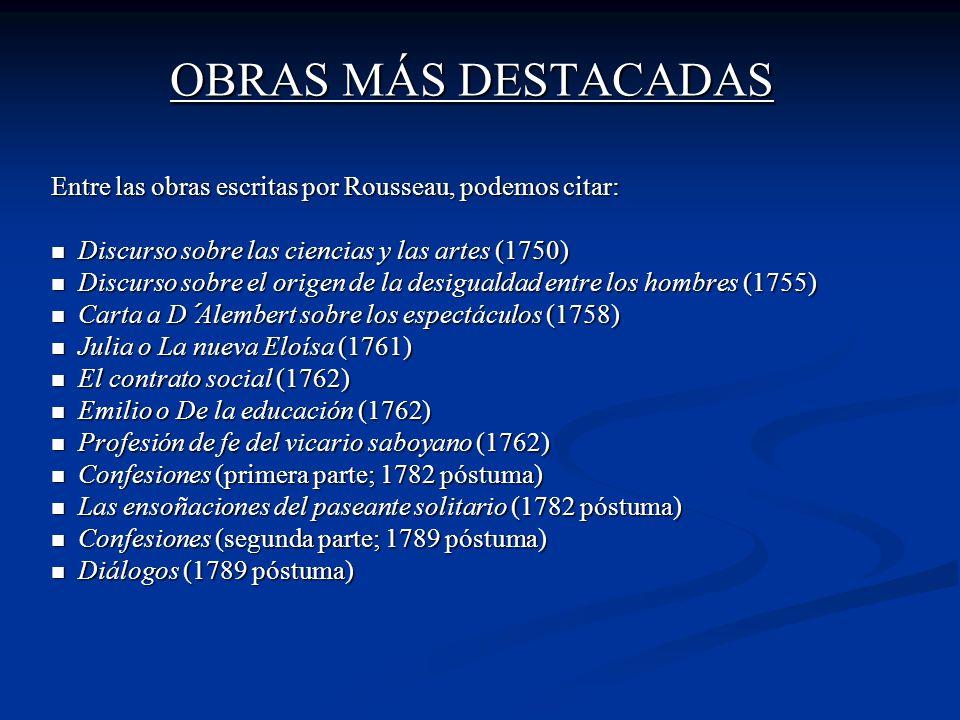 OBRAS MÁS DESTACADAS Entre las obras escritas por Rousseau, podemos citar: Discurso sobre las ciencias y las artes (1750)