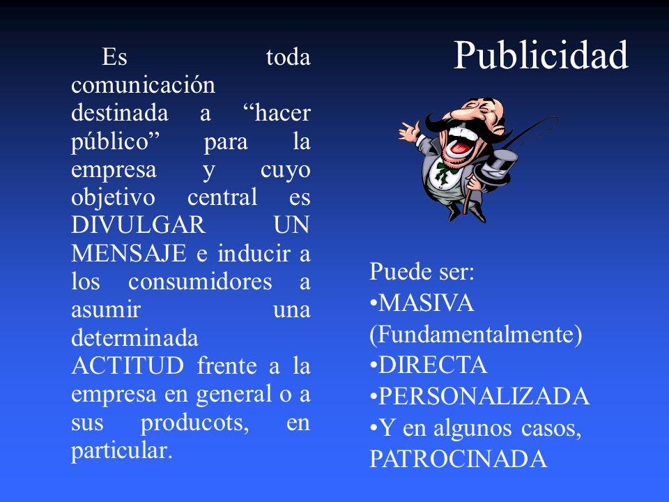 Publicidad Puede ser: MASIVA (Fundamentalmente) DIRECTA PERSONALIZADA
