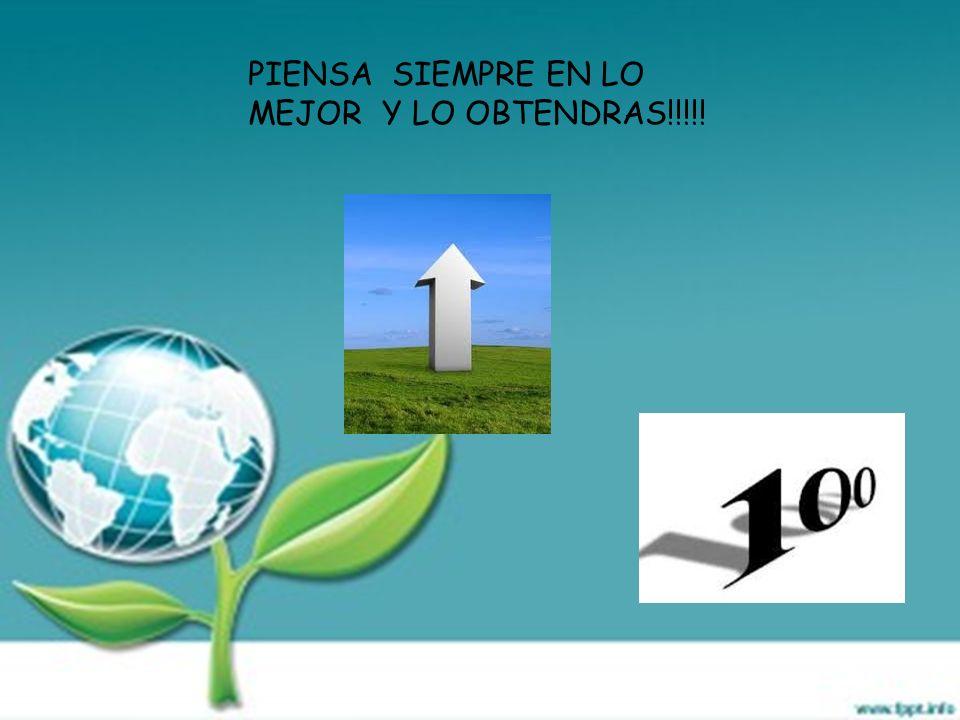 PIENSA SIEMPRE EN LO MEJOR Y LO OBTENDRAS!!!!!